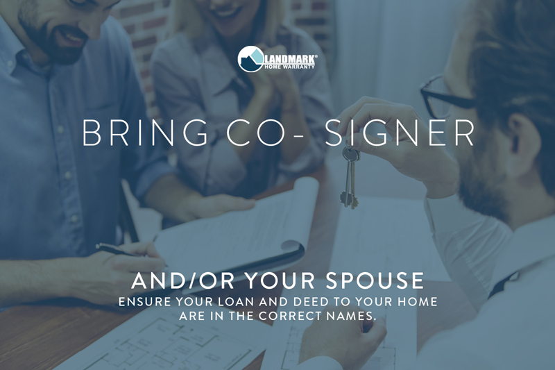 Make sure your co-signer or spouse attends closing, too.