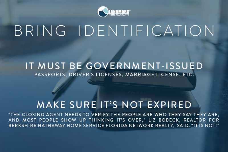 Bring your government identification to closing day.