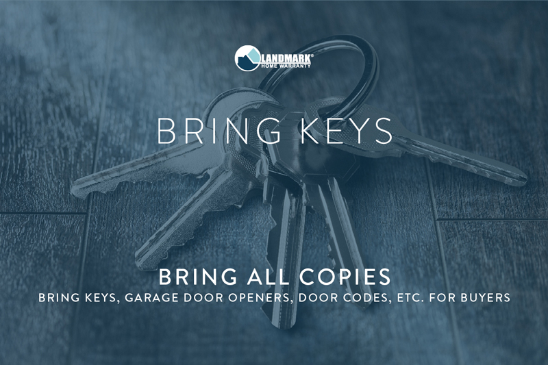 Bring all copies of your home's keys, garage door openers and key codes.