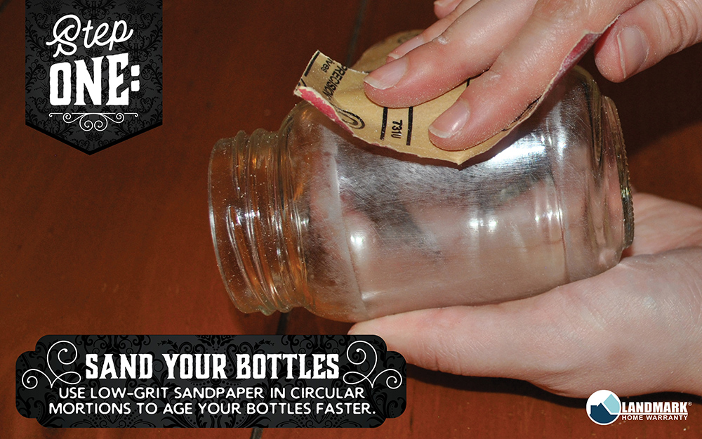 Clean and sand your bottles to give them and aged look.