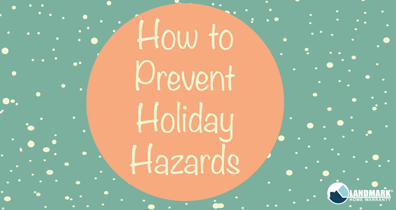 It is easier than you think to prevent holiday hazards by following these easy steps.