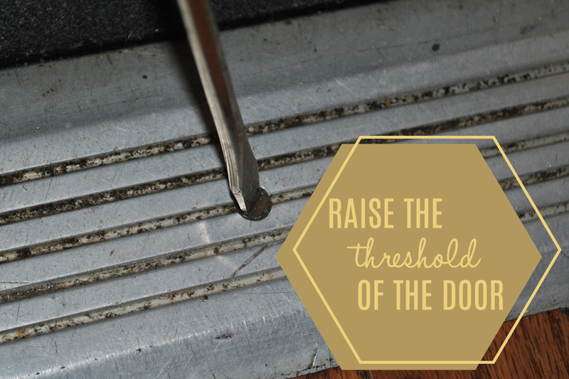 Raise your threshold to help the bottom of your door.