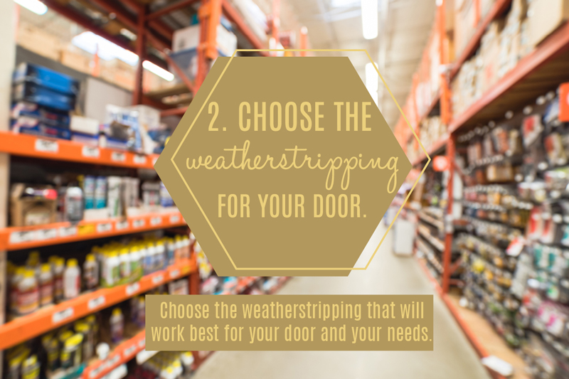 Choose the best weatherstripping for you and your door.