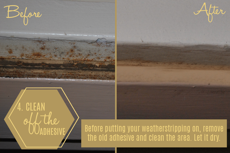 Clean the area and let it dry before applying new weatherstripping.