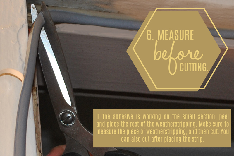 Measure before applying the weatherstripping.