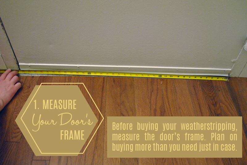 Measure your door to see how much weatherstripping you'll need.
