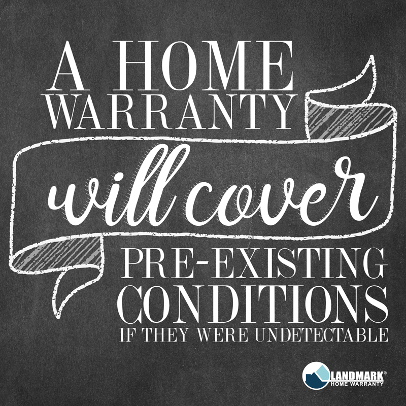 If the pre-existing condition was undetectable, the home warranty will cover it.