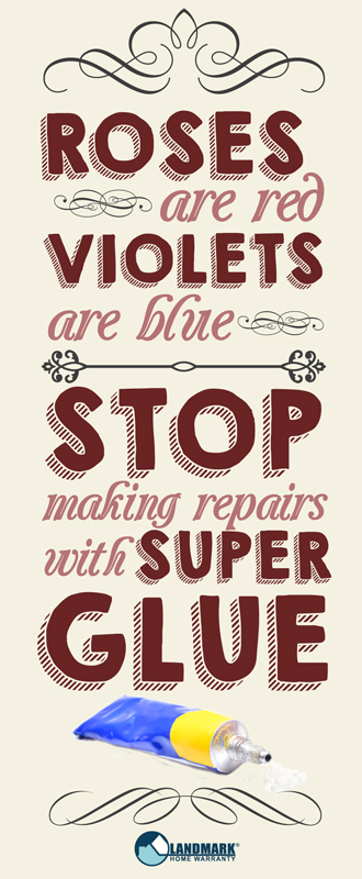Roses are red, violets are blue, stop making repairs with superglue ... and make them with a home warranty instead.