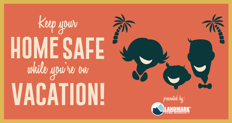 Keep your home safe while you're on your vacation with these tips.