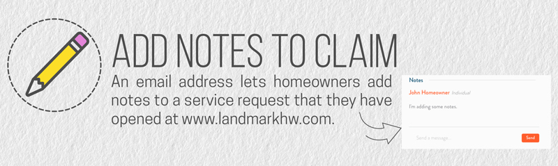 Homeowners cannot add notes to their home warranty clai without an accurate email address on their Landmark account.