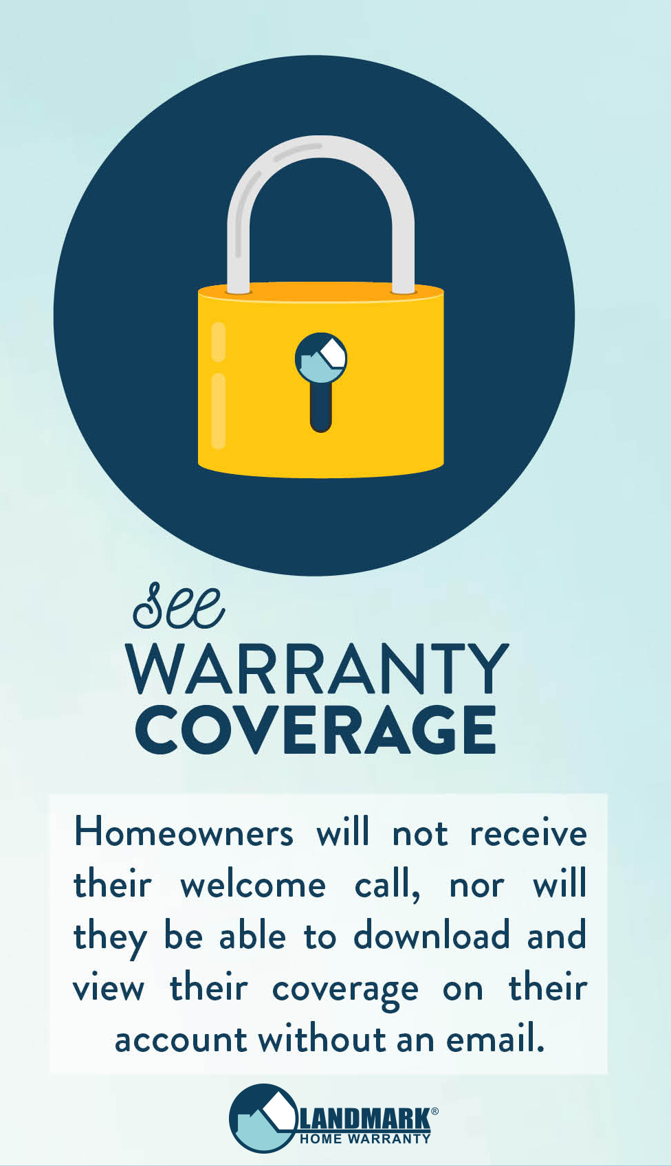 Without an email, homeowners cannot see their home warranty coverage online.