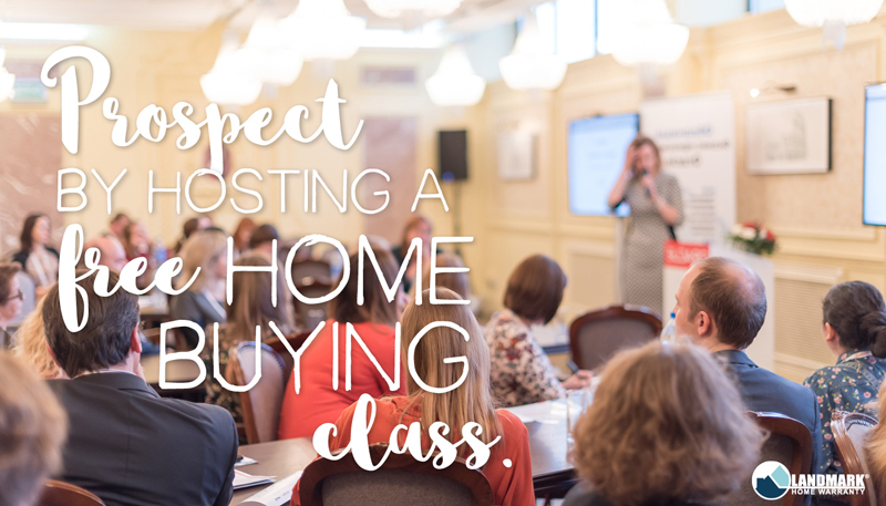 Prospect by hosting a home buyer's class.