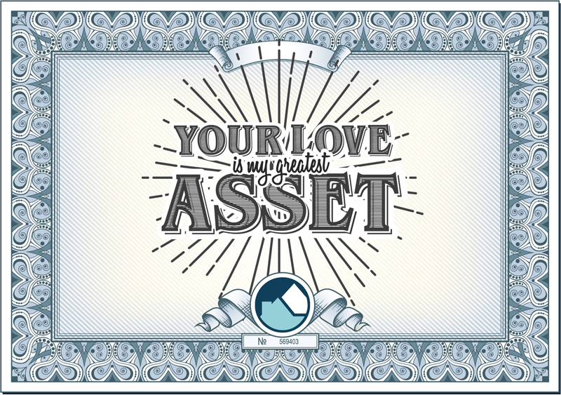 Your love is my greatest asset.
